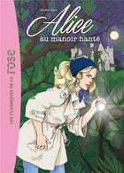 Couverture du livre « Alice T.2 ; Alice au manoir hanté » de Caroline Quine aux éditions Hachette Jeunesse