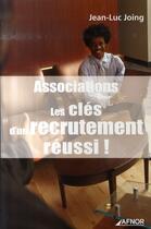 Couverture du livre « Associations ; les clés d'un recrutement réussi ! » de Jean-Luc Joing aux éditions Afnor