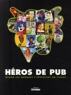 Couverture du livre « Héros de pub ; quand les marques s'inventent un visage » de Michele Jouve aux éditions Chronique