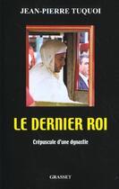 Couverture du livre « Le dernier roi » de Jean-Pierre Tuquoi aux éditions Grasset Et Fasquelle