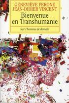 Couverture du livre « Bienvenue en Transhumanie ; sur l'homme de demain » de Jean-Didier Vincent et Genevieve Ferone aux éditions Grasset Et Fasquelle