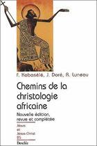 Couverture du livre « Chemins de la christologie africaine » de Francois Kabasele et Joseph Dore et Rene Luneau aux éditions Mame