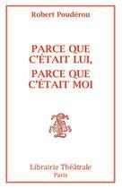 Couverture du livre « Parce que c'était lui, parce que c'était moi ; ou Montaigne, Dieu que la femme me reste obscure » de Robert Pouderou aux éditions Librairie Theatrale