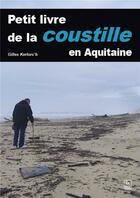 Couverture du livre « Petit livre de la Coustille en Aquitaine » de Gilles Kerlorc'H aux éditions Editions Sutton