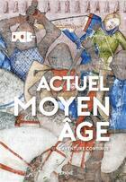 Couverture du livre « Actuel moyen age ; l'histoire continue » de Collectif aux éditions Arkhe