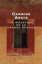 Couverture du livre « Mosaique de la grande epoque (la) » de Carmine Abate aux éditions Seuil