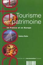 Couverture du livre « Tourisme Et Patrimoine En France Et En Europe » de Valery Patin aux éditions Documentation Francaise