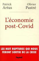 Couverture du livre « L'économie post-covid » de Patrick Artus et Olivier Pastre aux éditions Fayard