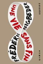 Couverture du livre « Une vie sans fin » de Frederic Beigbeder aux éditions Grasset Et Fasquelle