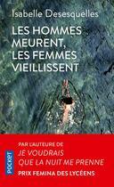 Couverture du livre « Les hommes meurent, les femmes vieillissent » de Isabelle Desesquelles aux éditions Pocket