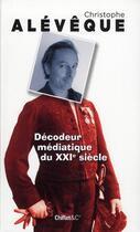 Couverture du livre « Décodeur médiatique du XXI siècle » de Christophe Aleveque aux éditions Chiflet