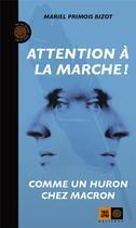Couverture du livre « Attention à la marche ! comme un huron chez Macron » de Primois Bizot Mariel aux éditions Indigene
