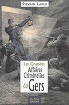Couverture du livre « Les grandes affaires criminelles du Gers » de Sylvain Larue aux éditions De Boree