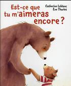 Couverture du livre « Est-ce que tu m'aimeras encore ? » de Eve Tharlet et Catherine Leblanc aux éditions Mijade