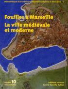 Couverture du livre « Fouilles à Marseille ; la ville médiévale et moderne » de Collectif aux éditions Errance