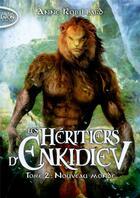 Couverture du livre « Les héritiers d'Enkidiev T.2 ; nouveau monde » de Anne Robillard aux éditions Michel Lafon Poche