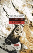 Couverture du livre « L'histoire à venir » de Patrick Boucheron et Francois Hartog aux éditions Anacharsis