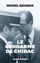 Couverture du livre « Le gendarme de chirac » de Michel Roussin aux éditions Albin Michel