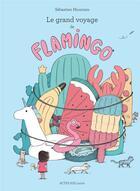 Couverture du livre « Le grand voyage de Flamingo » de Sebastien Mourrain aux éditions Actes Sud Junior