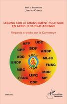 Couverture du livre « Leçons sur le changement politique en Afrique subsaharienne ; regards croisés sur le Cameroun » de Janvier Onana aux éditions L'harmattan