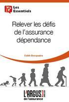 Couverture du livre « Relever les défis de l'assurance dépendance » de Edith Bocquaire aux éditions L'argus De L'assurance