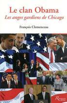 Couverture du livre « Le clan obama ; les anges gardiens de Chicago » de Francois Clemenceau aux éditions Riveneuve