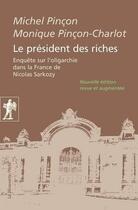 Couverture du livre « Le président des riches ; enquête sur l'oligarchie dans la France de Nicolas Sarkozy » de Michel Pincon et Monique Pincon-Charlot aux éditions La Decouverte