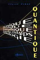 Couverture du livre « Quantique Mecanique Physique Electrodynamique Theorie Des Champs Cosmologie » de Elbaz aux éditions Ellipses Marketing