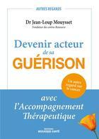 Couverture du livre « Devenir acteur de sa guérison ; avec l'accompagnement thérapeutique » de Jean-Loup Mouysset aux éditions Mosaique Sante