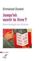 Couverture du livre « Jusqu'où ouvrir le livre ? brève théologie des Ecritures » de Emmanuel Durand aux éditions Cerf