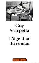 Couverture du livre « L'age d'or du roman » de Guy Scarpetta aux éditions Grasset Et Fasquelle