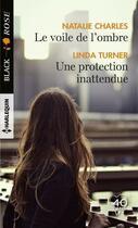 Couverture du livre « Le voile de l'ombre ; une protection inattendue » de Linda Turner et Nathalie Charles aux éditions Harlequin