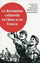 Couverture du livre « La révolution culturelle en Chine et en France » de Jacques Walter et Olivier Dard et Beatrice Fleury et Chi Miao aux éditions Riveneuve
