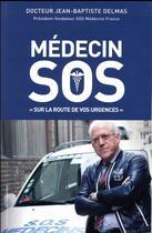 Couverture du livre « Médecin SOS ; sur la route de vos urgences » de Jean-Baptiste Delmas aux éditions L'opportun