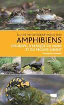 Couverture du livre « Guide photographique des amphibiens d'Europe, d'Afrique du nord et du Proche-Orient » de Christophe Dufresnes aux éditions Delachaux & Niestle