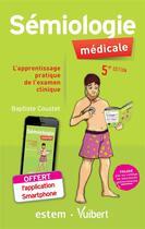 Couverture du livre « Sémiologie médicale ; l'apprentissage pratique de l'examen clinique (5e édition) » de Baptiste Coustet aux éditions Estem