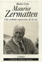 Couverture du livre « Maurice Zermatten » de Grin/Micha aux éditions Cabedita