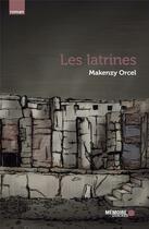 Couverture du livre « Les latrines » de Makenzy Orcel aux éditions Memoire D'encrier