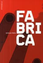 Couverture du livre « Fabrica » de Nicolas Presl aux éditions Atrabile