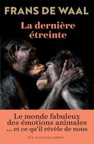 Couverture du livre « La dernière étreinte ; le monde fabuleux des émotions animales... et ce qu'il révèle de nous » de Frans De Waal aux éditions Les Liens Qui Liberent