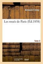 Couverture du livre « Les roues de paris. t. 3 » de Fremy Arnould aux éditions Hachette Bnf