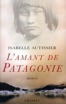 Couverture du livre « L'amant de Patagonie » de Isabelle Autissier aux éditions Grasset Et Fasquelle