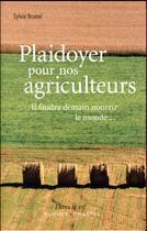 Couverture du livre « Plaidoyer pour nos agriculteurs ; il faudra nourrir le monde... » de Sylvie Brunel aux éditions Buchet Chastel
