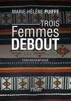 Couverture du livre « Trois femmes debout ; paroles et actes de trois religieuses en Algérie » de Marie-Helene Puiffe aux éditions Theles