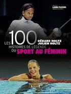 Couverture du livre « Les 100 histoires de légende du sport au féminin » de Gerard Holtz et Julien Holtz aux éditions Grund