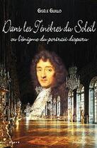 Couverture du livre « Dans les ténèbres du Soleil ; ou l'énigme du portrait disparu » de Gisele Guillo aux éditions Pierregord