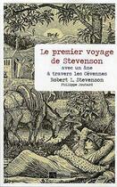 Couverture du livre « Le premier voyage de Stevenson ; avec un âne à travers les Cévennes » de Robert Louis Stevenson et Philippe Joutard aux éditions Ampelos