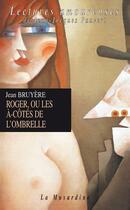 Couverture du livre « Roger ou les à-côtés de l'ombrelle » de Jean Bruyere aux éditions La Musardine