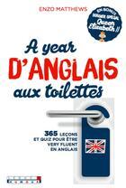 Couverture du livre « A year d'anglais aux toilettes ; 365 leçons et quiz pour être very fluent en anglais » de Enzo Matthews aux éditions Leduc.s Humour