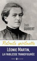 Couverture du livre « Léonie Martin, la faiblesse transfigurée » de Joel Guibert aux éditions Carmel